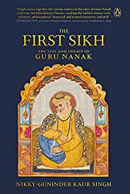 The First Sikh: The Life and Legacy of Guru Nanak