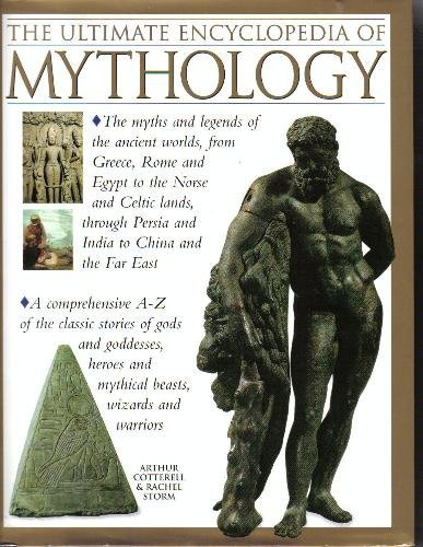 The Ultimate Encyclopedia of Mythology by Arthur Cotterell and Rachel Storm (2006-08-01)