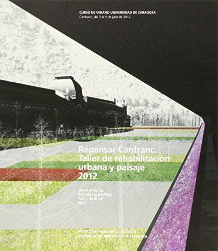Repensar Canfranc : taller de rehabilitación urbana y paisaje 2012 (Arquitectura)