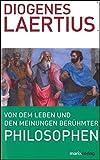 Von dem Leben und den Meinungen berühmter Philosophen (Kleine Philosophische Reihe) - Diogenes Laertius