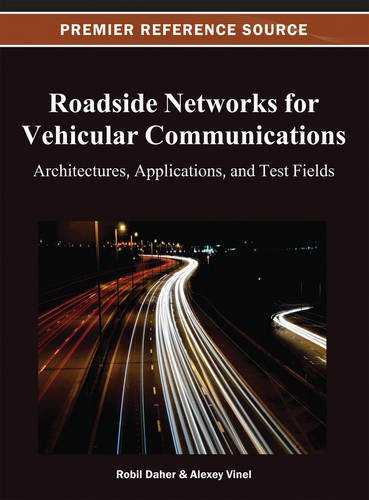 Roadside Networks for Vehicular Communications: Architectures, Applications, and Test Fields (Premier Reference Source)