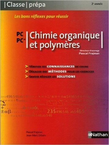 Chimie organique et polymères PC-PC* - 2e année de Pascal Frajman,Jean-Marc Urbain ( 12 juin 2007 ) par Jean-Marc Urbain Pascal Frajman