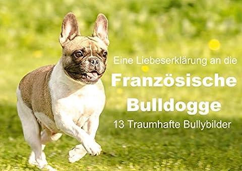 Eine Liebeserklärung an die Französische Bulldoge (Posterbuch DIN A2 quer): 13 Traumhafte Bullybilder - Welpen, Aktion und Portraibilder der ... ... [Jun 03, 2014] Obermüller, (Aktion Welpen)