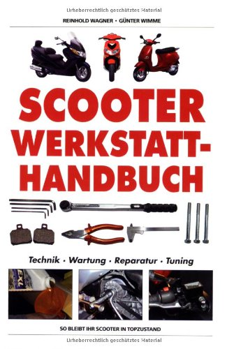 Preisvergleich Produktbild Scooter Werkstatt-Handbuch: Technik, Wartung, Reparatur, Tuning