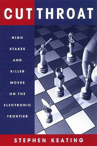 Cutthroat: High Stakes and Killer Moves on the Electronic Frontier by Stephen Keating (1999-10-02)