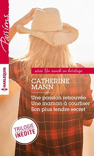 Un ranch en héritage : Une passion retrouvée - Une maman à courtiser - Son plus tendre secret (Passions) (French Edition)