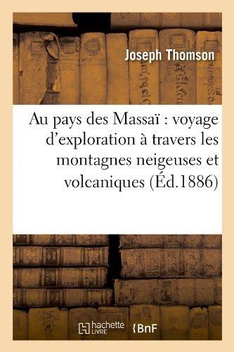 Au Pays Des Massai: Voyage D'Exploration a Travers Les Montagnes Neigeuses Et Volcaniques (Histoire) by Joseph Thomson (2012-03-26)