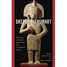Dressing the Part: Power, Dress, Gender, and Representation in the Pre-Columbian Americas