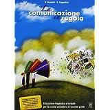 La comunicazione in regola. Educazione linguistica e testuale per la scuola secondaria di 2° grado. Testo + Prove di ingresso + CD-Rom