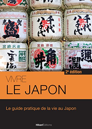 Vivre Le Japon: Le Guide Pratique De La Vie Au Japon - 2e édition Vivre Le Monde