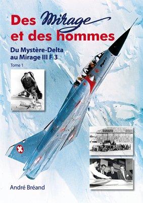 Des Mirage et des Hommes. Du Mystre-Delta au Mirage III F3