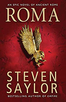 Roma: The Epic Novel of Ancient Rome by [Saylor, Steven]