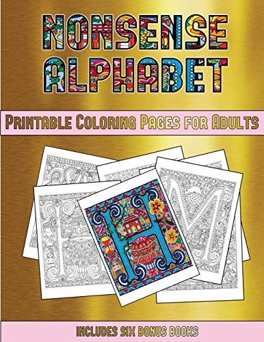 ages for Adults (Nonsense Alphabet): This book has 36 coloring sheets that can be used to color in, frame, and/or meditate over: ... photocopied, printed and downloaded as a PDF ()