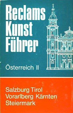 Reclam Kunstführer. Salzburg, Tirol, Vorarlberg, Kärnten, Steiermark. Baudenkmäler. (Bd. II)