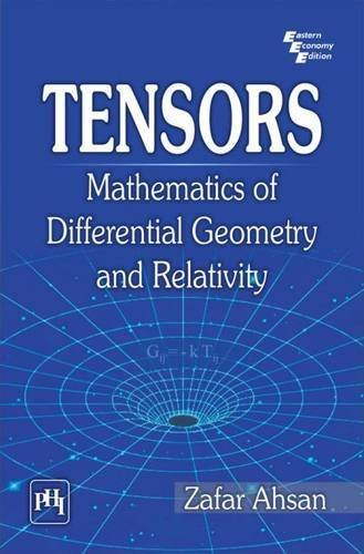 Tensors: Mathematics of Differential Geometry and Relativity by Zafar Ahsan (2015-08-30)