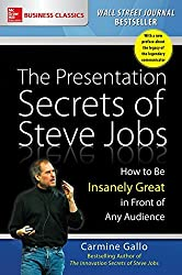 The Presentation Secrets of Steve Jobs: How to Be Insanely Great in Front of Any Audience by Carmine Gallo (2016-08-15)