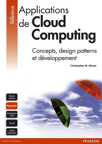 Applications de Cloud Computing : Concepts, design patterns et développement par Christopher M Moyer