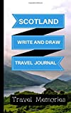 Scotland Write and Draw Travel Journal: Use This Small Travelers Journal for Writing,Drawings and Photos to Create a Lasting Travel Memory Keepsake
