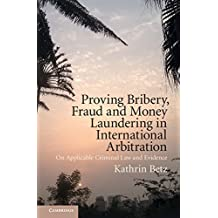 Proving Bribery, Fraud and Money Laundering in International Arbitration: On Applicable Criminal Law and Evidence