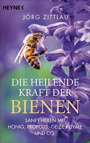 Die heilende Kraft der Bienen: Sanft heilen mit Honig, Propolis, Gelée Royale und Co. - Apitherapie Honig