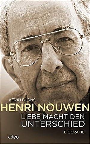 Henri Nouwen - Liebe macht den Unterschied: Biografie (Service Macht Den Unterschied)