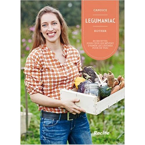 Legumaniac, 80 Recettes pour Ceux Qui Revent d'Aimer les Legumes pour de Vrai de Kother Candice ( 1 mai 2015 )