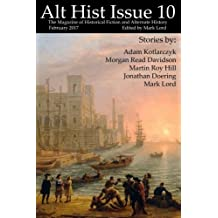 Alt Hist Issue 10: The magazine of Historical Fiction and Alternate History: Volume 10