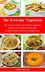 The Everyday Vegetarian: 101 Family-Friendly Low Cholesterol Recipes Inspired by The Mediterranean Diet for Better Health and Natural Weight Loss (Free ... Diet for Beginners (English Edition)
