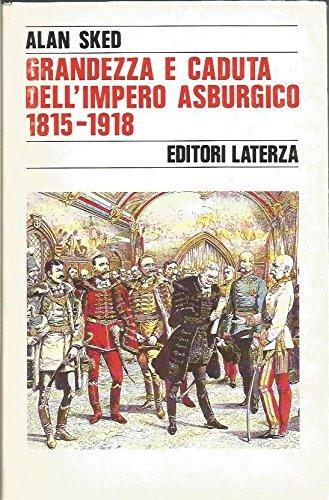 Grandezza e caduta dell'impero asburgico (1815-1918) di Alan Sked