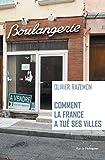 Comment la France a tué ses villes...