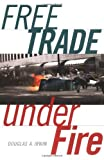 Free Trade under Fire by Douglas A. Irwin (2003-10-26)