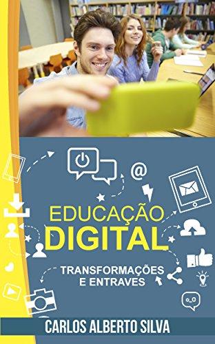 EDUCAÇÃO DIGITAL: TRANSFORMAÇÕES E ENTRAVES (Portuguese Edition)