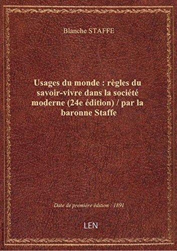 Usages du monde : rgles du savoir-vivre dans la socit moderne (24e dition) / par la baronne Staf