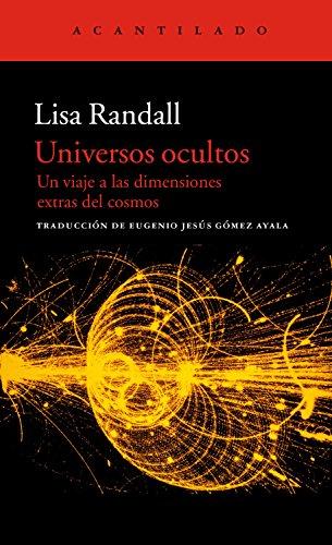 Universos ocultos: Un viaje a las dimensiones extras del cosmos (El Acantilado nº 236) por Lisa Randall