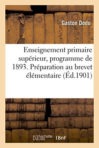 Enseignement primaire supérieur, programme de 1893. Préparation au brevet élémentaire