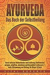 Ayurveda: Das Buch der Selbstheilung. Durch indische Heilmethoden und Ernährung Stoffwechsel anregen, entgiften, abnehmen und Gesundheit verbessern + mehr Entspannung und Heilung für Körper & Geist Taschenbuch