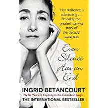 Even Silence Has An End: My Six Years of Captivity in the Colombian Jungle by Ingrid Betancourt (2011-06-02)