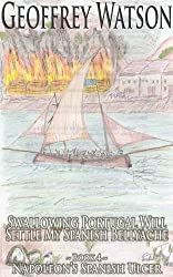 Swallowing Portugal Will Settle My Spanish Bellyache (Napoleon's Spanish Ulcer Book 4)