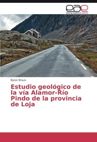 Estudio geológico de la vía Alamor-Río Pindo de la provincia de Loja por Byron Bravo
