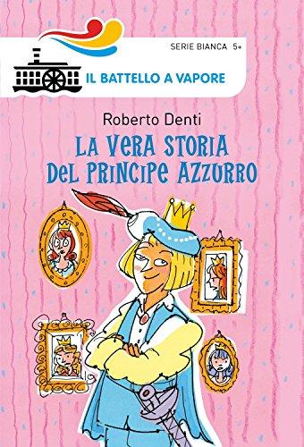 La vera storia del Principe Azzurro. Ediz. illustrata