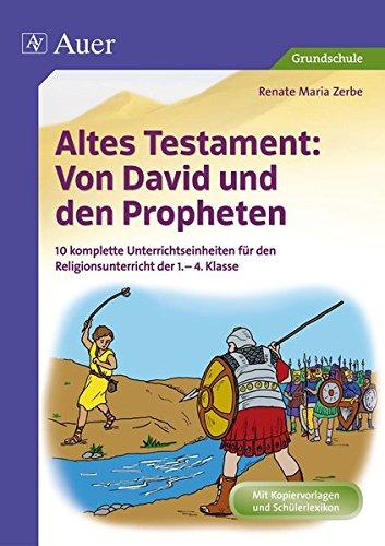 Altes Testament Von David und den Propheten: 10 komplette Unterrichtseinheiten für den Religionsunterricht der 1.-4. Klasse (Altes Testament in der Grundschule)