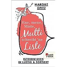 Ene, mene, Miste, Mutti schreibt 'ne Liste: Elternwissen in lustig und sortiert