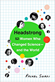 Headstrong: 52 Women Who Changed Science-and the World