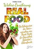 Wahre Ernährung: Die Geheimnisse der Naturmenschen vom Monte Verità für Gesundheit, Schönheit und Lebensfreude