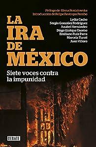 La ira de México par  Lydia Cacho/Diego Enrique Osorno/Juan Villoro