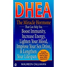 Dhea: The Miracle Hormone That Can Help You Boost Immunity, Increase Energy, Lighten Your Mood, Improve Your Sex Drive, and Lengthen Your Lifespan by Maureen Callahan (1997-02-27)