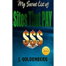 My Secret List of Sites that Pay: The beginners Guide to Quick Easy Money by J. Goldenberg (2014-02-01)
