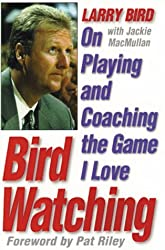 Bird Watching: On Playing and Coaching the Game I Love by Larry Bird (1999-09-01)