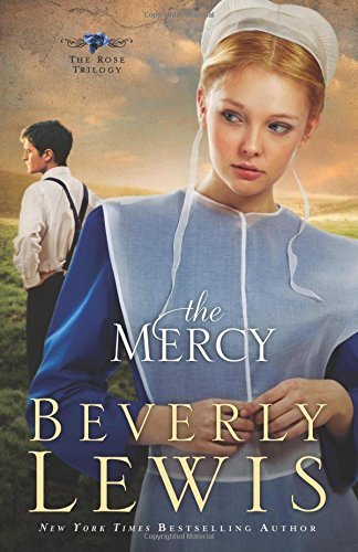 The Mercy: Volume 3 (Rose Trilogy) by Lewis, Beverly (September 6, 2011) Paperback