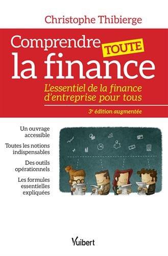 Comprendre toute la finance - L essentiel de la finance d entreprise pour tous par Christophe Thibierge